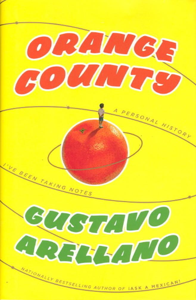 Book cover picture of Arellano, Gustavo. ORANGE COUNTY: A Personal Memoir. New York: Scribner, (2008.)