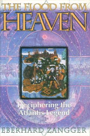 THE FLOOD FROM HEAVEN: Deciphering the Atlantis Legend. by Zangger, Eberhard.
