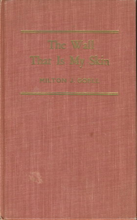 THE WALL THAT IS MY SKIN. by Goell, Milton J. [Jacob]