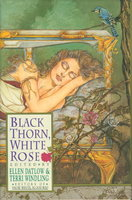 BLACK THORN, WHITE ROSE. by [Anthology, signed] Datlow, Ellen and Terri Windling, editors; Nancy Kress and Peter Straub, signed.