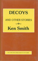 DECOYS AND OTHER STORIES. by Smith, Ken.