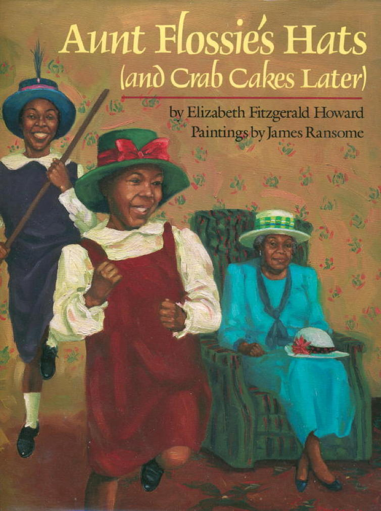 Book cover picture of Howard, Elizabeth Fitzgerald; Illustrated by James Ransome. AUNT FLOSSIE'S HATS (AND CRAB CAKES LATER.) New York: Clarion Books,  (1991.)