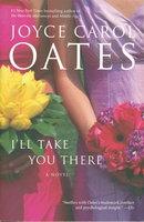 I'LL TAKE YOU THERE. by Oates, Joyce Carol.