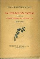 LA ESTACION TOTAL CON LAS CANCIONES DE LA NUEVA LUZ (1923 - 1936.) by Jimenez, Juan Ramon [1881-1958]
