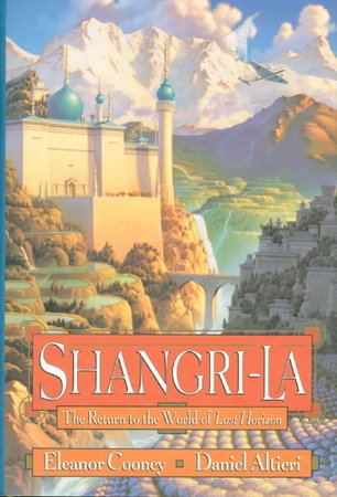 SHANGRI-LA: The Return to the World of Lost Horizon. by Cooney, Eleanor and Altieri, Daniel.