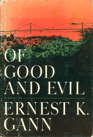 OF GOOD AND EVIL. by Gann, Ernest K.