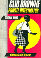 CLIO BROWNE: Private Investigator: A Womansleuth Mystery. by Komo, Dolores.