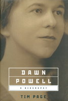 DAWN POWELL: A Biography. by [Powell, Dawn, 1896-1965] Page, Tim.