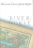 RIVER-HORSE: The Logbook of a Boat Across America. by Heat-Moon, William Least.