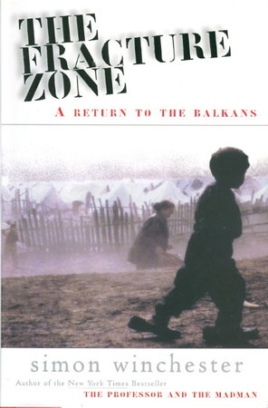 THE FRACTURE ZONE: A Return to the Balkans. by Winchester, Simon.
