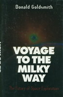 VOYAGE TO THE MILKY WAY: The Future of Space Exploration. by Goldsmith, Donald.