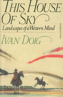 THIS HOUSE OF SKY: Landscapes of a Western Mind. by Doig, Ivan.