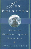 HEN FRIGATES: Wives of Merchant Captains under Sail. by Druett, Joan.