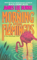A MORNING FOR FLAMINGOS by Burke, James Lee