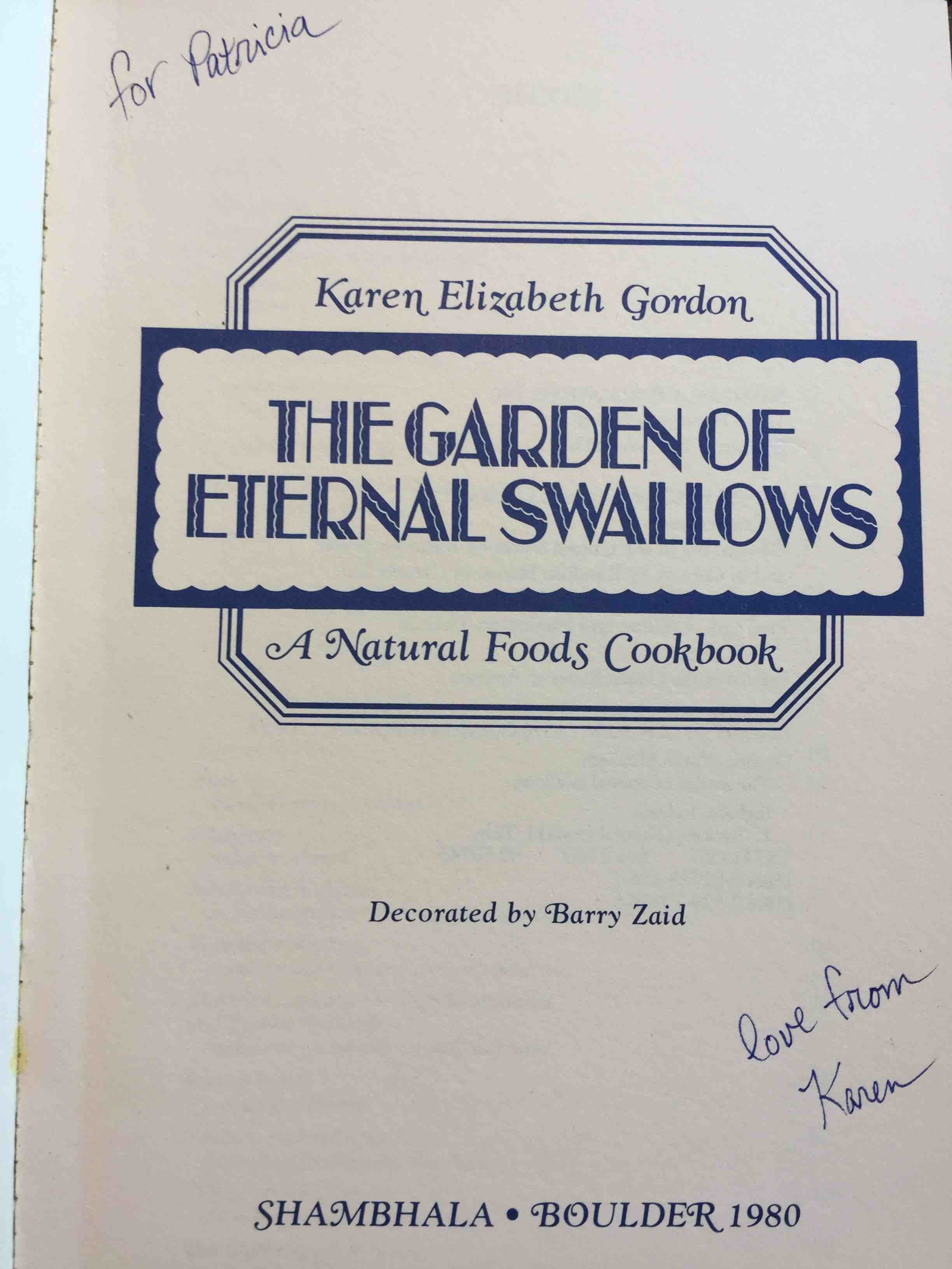 Book cover picture of Gordon, Karen Elizabeth. THE GARDEN OF ETERNAL SWALLOWS: A Natural Foods Cookbook. Boulder, CO: Shambhala,  1980.
