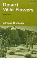 DESERT WILD FLOWERS. by Jaeger, Edmund C,