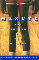 MANUTE: The Center of Two Worlds. by [Bol, Manute] Montville, Leigh.