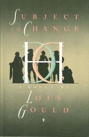 SUBJECT TO CHANGE. by Gould, Lois