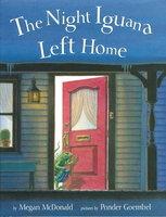 THE NIGHT IGUANA LEFT HOME. by McDonald, Megan., Illustrated by Ponder Goembel.