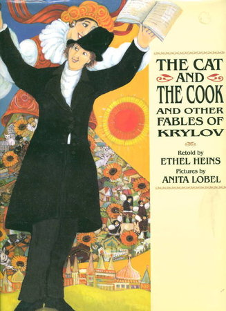 THE CAT AND THE COOK AND OTHER FABLES OF KRYLOV. by [Krylov, Ivan] retold by Ethel Heins, illustrated by Anita Lobel,