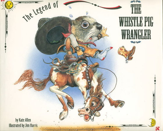 THE LEGEND OF THE WHISTLE PIG WRANGLER. by Allen, Kate. Illustrated by Jim Harris.