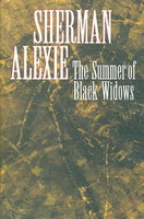 THE SUMMER OF BLACK WIDOWS. by Alexie, Sherman.