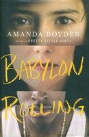 BABYLON ROLLING. by Boyden, Amanda.