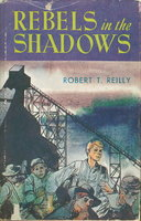 REBELS IN THE SHADOWS. by Reilly, Robert T.