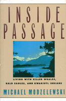 INSIDE PASSAGE: Living with Killer Whales, Bald Eagles and Kwakiutl Indians. by Modzelewski, Michael.