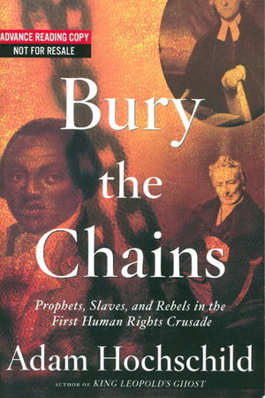 BURY THE CHAINS: Prophets and Rebels in the Fight to Free an Empire's Slaves. by Hochschild, Adam.