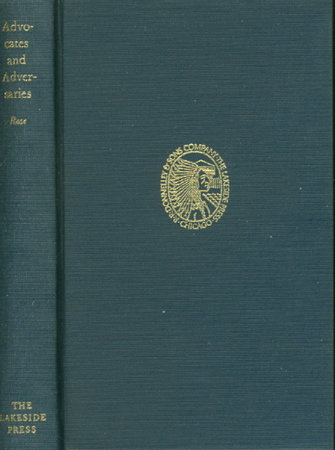 ADVOCATES AND ADVERSARIES: The Early Life and Times of Robert B. Rose. by [Lakeside Classic] Rose, Robert B. ; edited by Gene M. Gressley.
