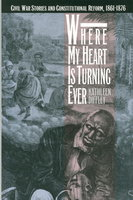 WHERE MY HEART IS TURNING EVER: Civil War Stories and Constitutional Reform 1861-1876. by Diffley, Kathleen (Mark Twain, John W. De Forest and Rebecca Harding Davis.)