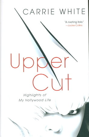 UPPER CUT: Highlights of My Hollywood Life. by White, Carrie.