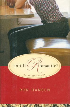 ISN'T IT ROMANTIC?: An Entertainment. by Hansen, Ron,