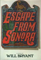 ESCAPE FROM SONORA. by Bryant, Will.