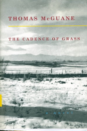 THE CADENCE OF GRASS. by McGuane, Thomas.