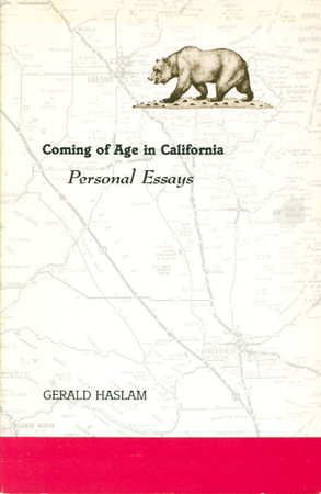 COMING OF AGE IN CALIFORNIA: Personal Essays. by Haslam, Gerald. Foreword by Floyd Salas