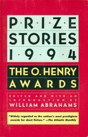 PRIZE STORIES 1994: The O. Henry Awards. by Abrahams, William, editor.