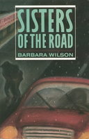 SISTERS OF THE ROAD. by Wilson, Barbara.