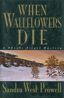 WHEN WALLFLOWERS DIE. by Prowell, Sandra West.