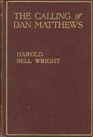 THE CALLING OF DAN MATTHEW. by Wright, Harold Bell.