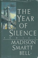 THE YEAR OF SILENCE. by Bell, Madison Smartt
