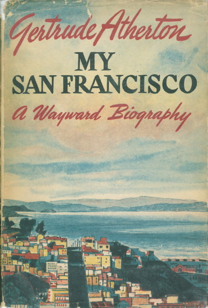 Book cover picture of Atherton, Gertrude. MY SAN FRANCISCO.  A Wayward Biography. Indianapolis: Bobbs-Merrill,  (1946.)