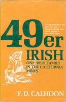 49ER IRISH: One Irish Family in the California Mines by Calhoon, F. D.