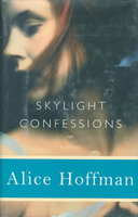 SKYLIGHT CONFESSIONS. by Hoffman, Alice.