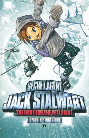 SECRET AGENT JACK STALWART: THE HUNT FOR THE YETI SKULL: NEPAL. by Hunt, Elizabeth Singer.