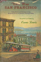 THIS WAS SAN FRANCISCO: Being First-hand Accounts of the Evolution of One of America's Favorite Cities. by Lewis, Oscar, compiled and edited by.