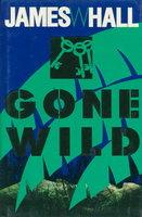 GONE WILD. by Hall, James W.