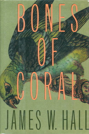 BONES OF CORAL. by Hall, James W.
