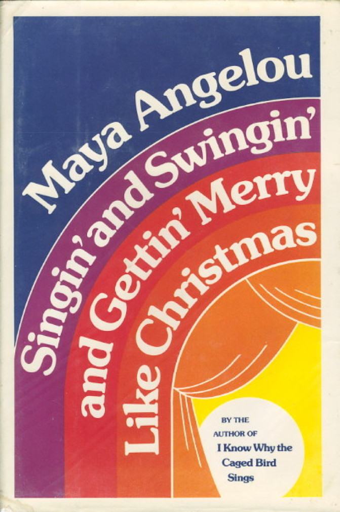 Book cover picture of Angelou, Maya. SINGIN' AND SWINGIN' AND GETTIN' MERRY LIKE CHRISTMAS. New York: Random House,  1976.